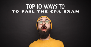 Top 10 Ways to Fail the CPA Exam
